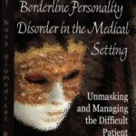 Borderline Personality Disorder  in the Medical Setting: Unmasking and Managing the Difficult Patient